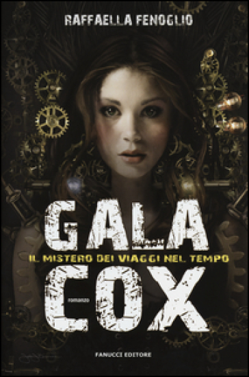 Gala Cox e il mistero dei viaggi nel tempo - Raffaella Fenoglio |
