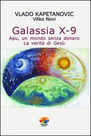 Galassia X-9 apu, un mondo senza denaro, la verità di Gesù - Vlado Kapetanovic | Rochesterscifianimecon.com