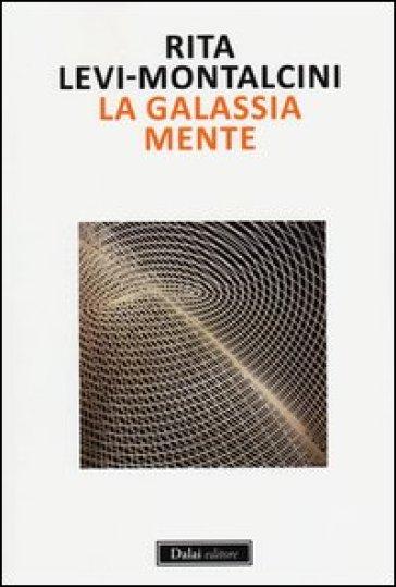 Galassia mente (La) - Rita Levi-Montalcini |