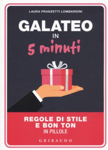 Galateo in 5 minuti. Regole di stile e bon ton in pillole - Laura Pranzetti Lombardini | Thecosgala.com