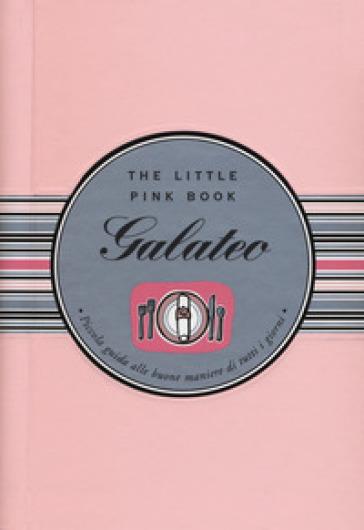 Galateo. Piccola guida alle buone maniere di tutti i giorni. The little pink book. Ediz. a spirale