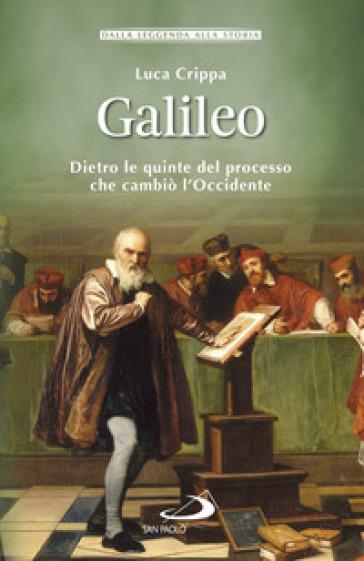 Galileo. Dietro le quinte del processo che cambiò l'Occidente - Luca Crippa |