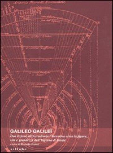 Galileo Galilei. Due lezioni all'Accademia fiorentina circa la figura, sito e grandezza dell'Inferno di Dante - R. Pratesi |