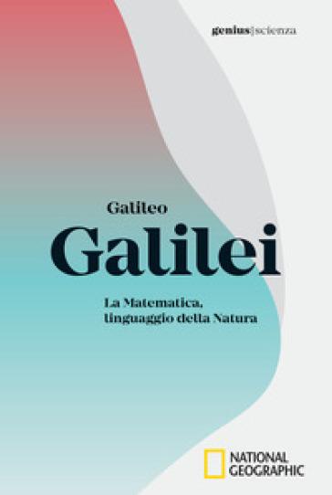 Galileo Galilei. La matematica, linguaggio della natura