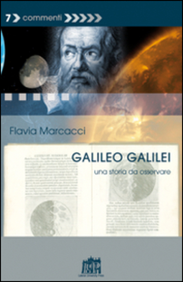 Galileo Galilei. Una storia da osservare - Flavia Marcacci |