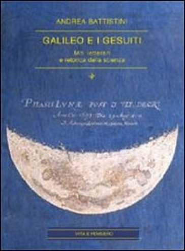 Galileo e i gesuiti. Miti letterari e retorica della scienza - Andrea Battistini |