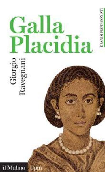 Galla Placidia - Giorgio Ravegnani | Rochesterscifianimecon.com