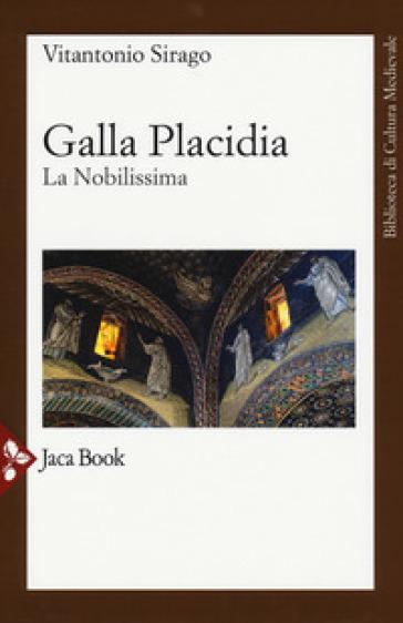 Galla Placidia. La nobilissima - Vito A. Sirago |