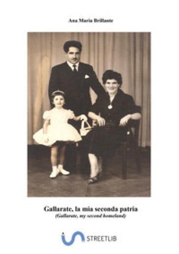 Gallarate, la mia seconda patria. Ediz. italiana e inglese - Ana Maria Brillante |