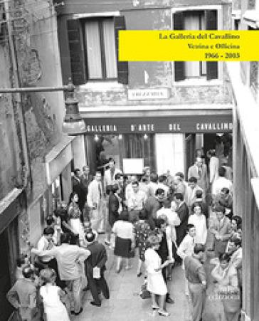 La Galleria del Cavallino. Vetrina e officina. 1966-2003. Catalogo della mostra (Torre di Mosto, 6 ottobre 2019-12 febbraio 2020). Ediz. illustrata - S. Cecchetto |