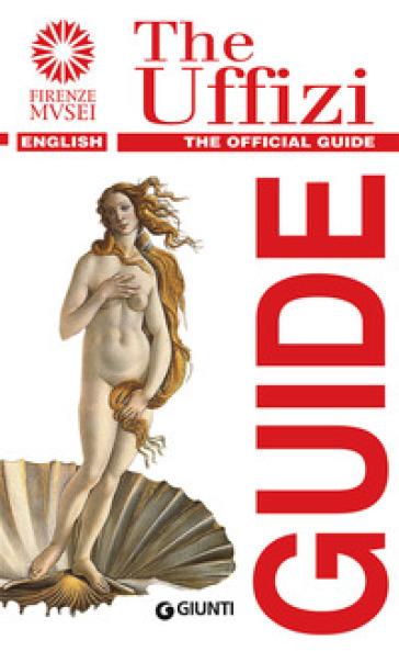 Galleria degli Uffizi. Guida ufficiale. Tutte le opere. Ediz. inglese - Gloria Fossi |