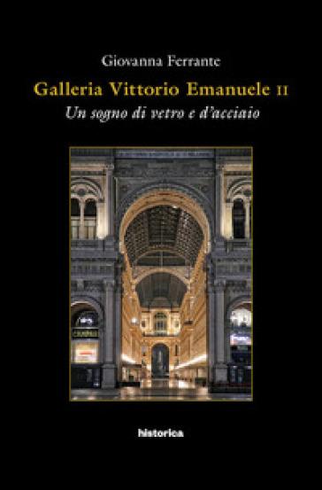 Galleria Vittorio Emanuele. Un sogno di vetro e d'acciaio - Giovanna Ferrante   Thecosgala.com