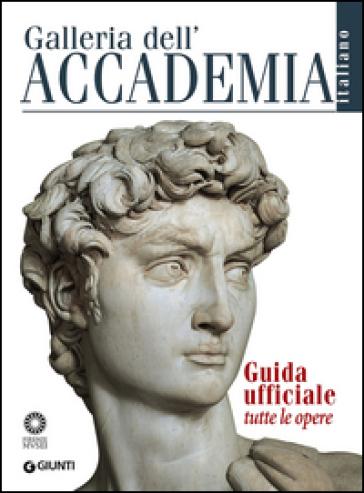 Galleria dell'Accademia. Guida ufficiale. Tutte le opere - Franca Falletti   Rochesterscifianimecon.com