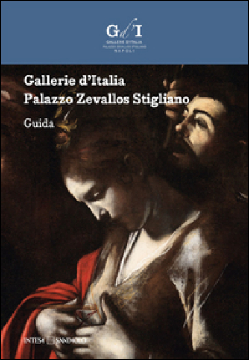 Gallerie d'Italia. Palazzo Zevallos Stigliano. Guida - Fernando Mazzocca |