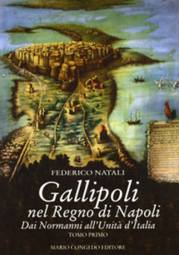 Gallipoli nel Regno di Napoli. Dai normanni all'unità d'Italia - Federico Natali |