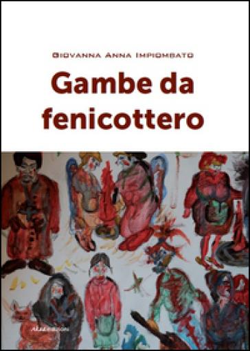 Gambe da fenicottero - Giovanna Anna Impiombato  