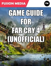 Game Guide for Far Cry 4 (Unofficial)