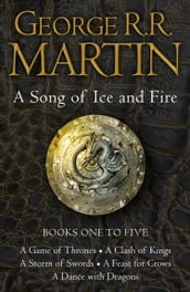 A Game of Thrones: The Story Continues Books 1-5: A Game of Thrones, A Clash of Kings, A Storm of Swords, A Feast for Crows, A Dance with Dragons (A Song of Ice and Fire)