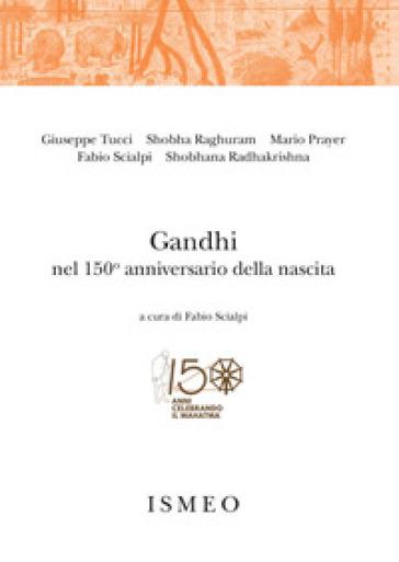Gandhi nel 150° anniversario della nascita - Giuseppe Tucci |