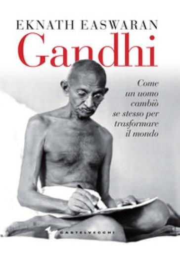 Gandhi. Come un uomo cambiò se stesso per trasformare il mondo - Eknath Easwaran | Ericsfund.org