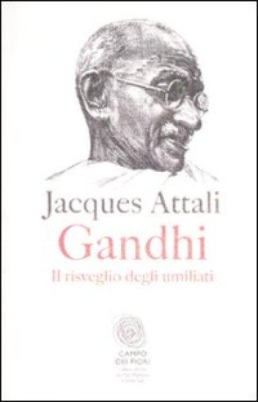 Gandhi. Il risveglio degli umiliati - Jacques Attali | Kritjur.org