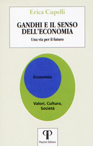 Gandhi e il senso dell'economia. Una via per il futuro - Erica Cupelli  
