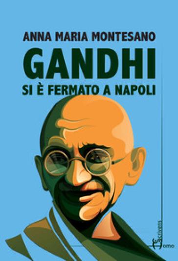 Gandhi si è fermato a Napoli - Anna Maria Montesano  
