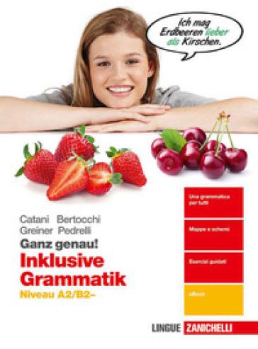Ganz genau! Inklusive Grammatik. Niveau A2-B2. Per le Scuole superiori. Con e-book. Con espansione online - Cesarina Catani | Kritjur.org