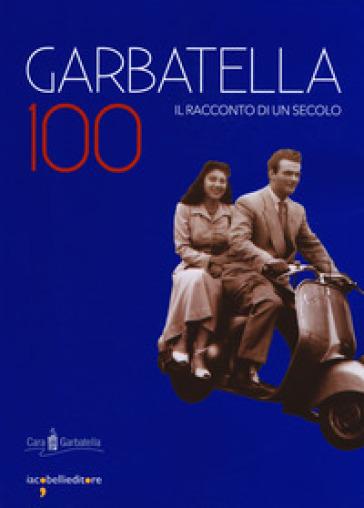 Garbatella 100. Il racconto di un secolo - G. Rivolta |