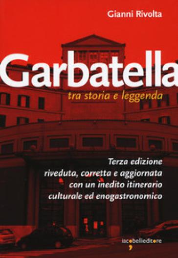 Garbatella tra storia e leggenda - Gianni Rivolta |