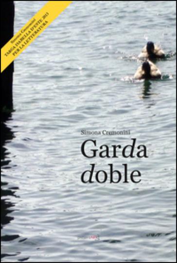 Garda doble. Racconti del fantastico Garda - Simona Cremonini  