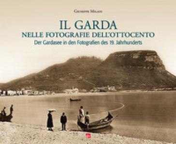 Il Garda nelle fotografie dell'Ottocento - Giuseppe Milani  