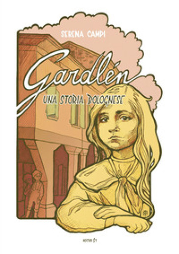 Gardlén. Una storia bolognese - Serena Campi |