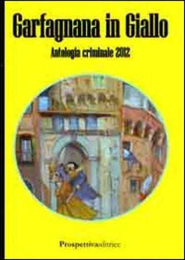 Garfagnana in giallo. Antologia criminale 2012