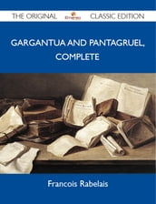 Gargantua and Pantagruel, Complete - The Original Classic Edition