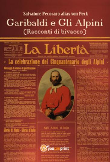 Garibaldi e gli alpini (racconti di bivacco) - Salvatore Pecoraro |