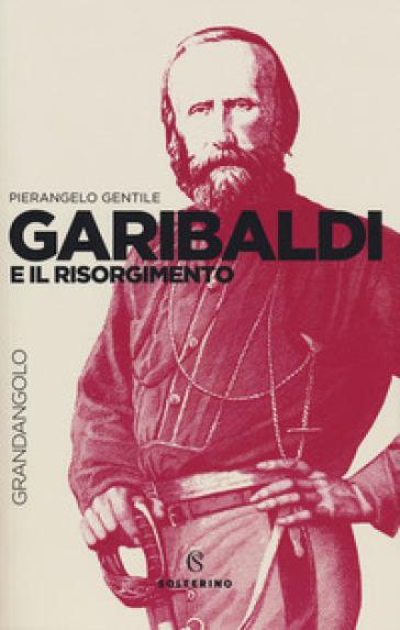 Garibaldi e il Risorgimento - Pierangelo Gentile | Rochesterscifianimecon.com