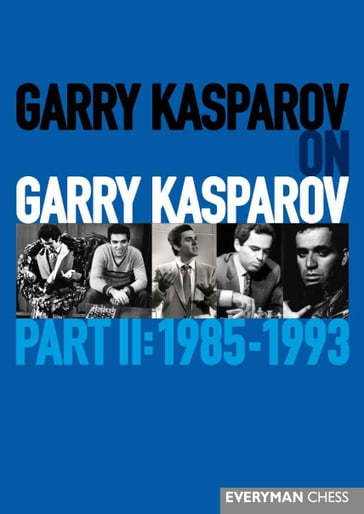 Garry Kasparov on Garry Kasparov, Part 2