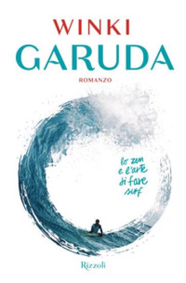 Garuda. Lo zen e l'arte di fare surf - Fabrizio Perdichizzi (Winki) | Thecosgala.com
