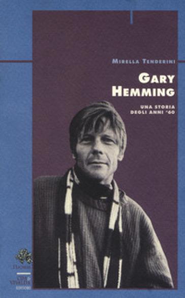 Gary Hemming. Una storia degli anni '60 - Mirella Tenderini   Rochesterscifianimecon.com