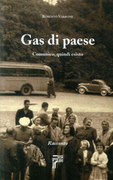 Gas di paese. Comunico, quindi esisto - Roberto Varrone |