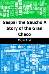 Gaspar the Gaucho: A Story of the Gran Chaco