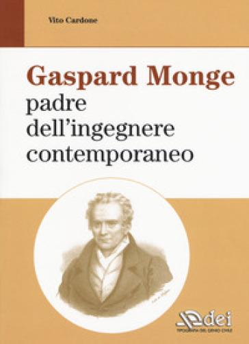 Gaspard Monge padre dell'ingegnere contemporaneo - Vito Cardone |