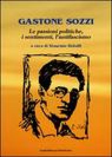 Gastone Sozzi. Le passioni poliche, i sentimenti, l'antifascismo - M. Ridolfi | Ericsfund.org