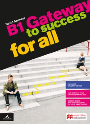 Gateway to success for all. B1. Per il biennio delle Scuole superiori. Con e-book. Con espansione online - David Spencer |