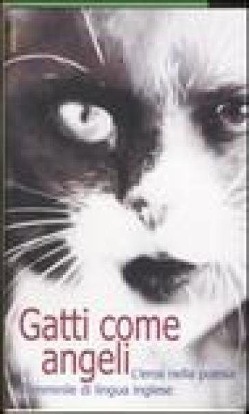 Gatti come angeli. L'eros nella poesia femminile di lingua inglese. Testo inglese a fronte - L. Magazzeni | Kritjur.org