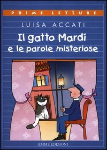 Gatto Mardì e le parole misteriose (Il) - Luisa Accati |