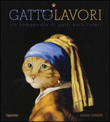GattoLavori. Un compendio di gatti acculturati. Ediz. illustrata - Susan Herbert |