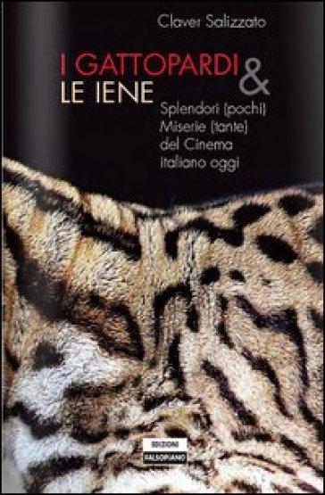 I Gattopardi e le iene. Splendori (pochi) e miserie (tante) del cinema italiano - Claver Salizzato   Jonathanterrington.com