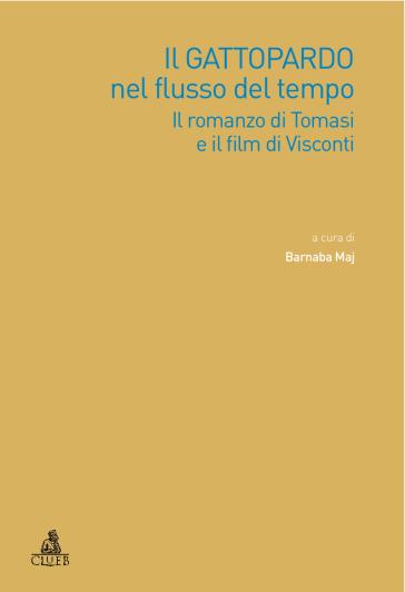 Il Gattopardo nel flusso del tempo. Il romanzo di Tomasi e il film di Visconti - Barnaba Maj | Thecosgala.com